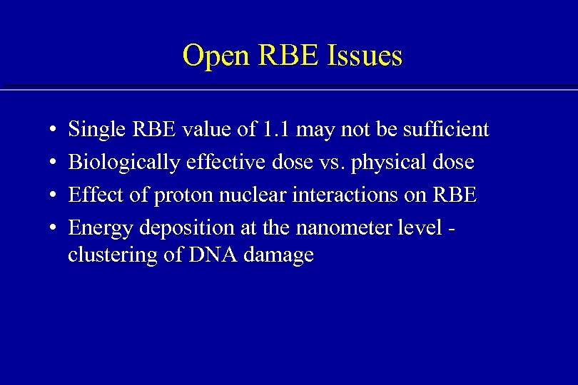 Open RBE Issues • • Single RBE value of 1. 1 may not be