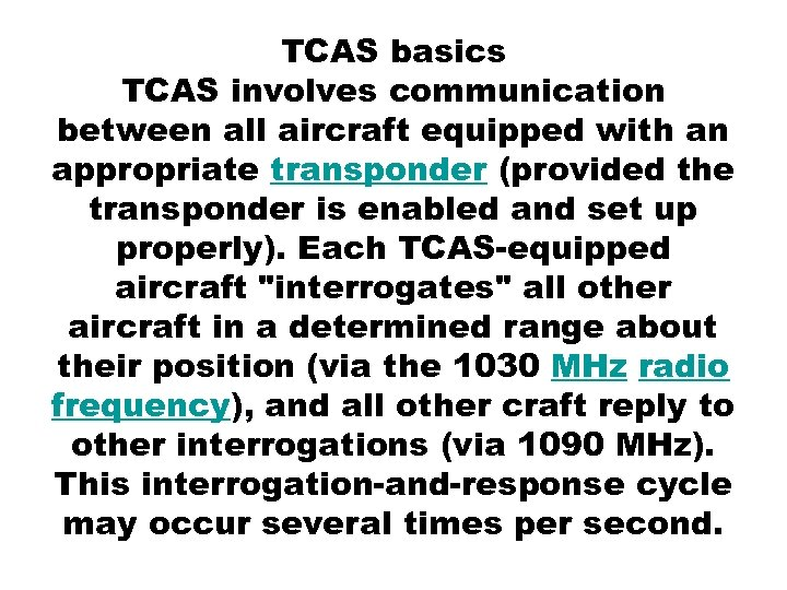 TCAS basics TCAS involves communication between all aircraft equipped with an appropriate transponder (provided