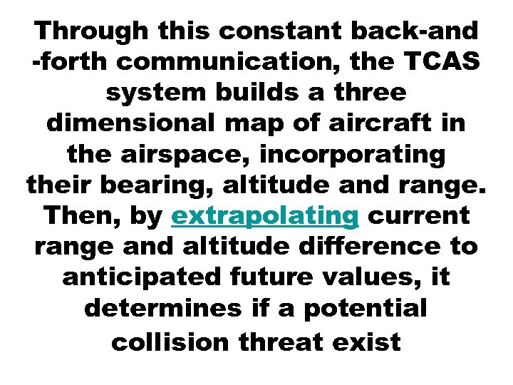 Through this constant back-and -forth communication, the TCAS system builds a three dimensional map