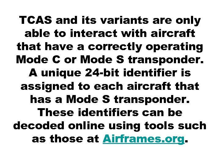 TCAS and its variants are only able to interact with aircraft that have a