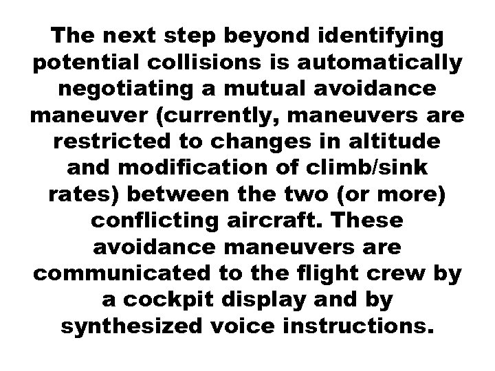 The next step beyond identifying potential collisions is automatically negotiating a mutual avoidance maneuver
