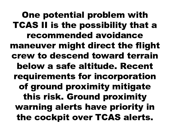One potential problem with TCAS II is the possibility that a recommended avoidance maneuver
