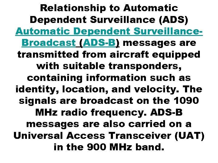 Relationship to Automatic Dependent Surveillance (ADS) Automatic Dependent Surveillance. Broadcast (ADS-B) messages are transmitted
