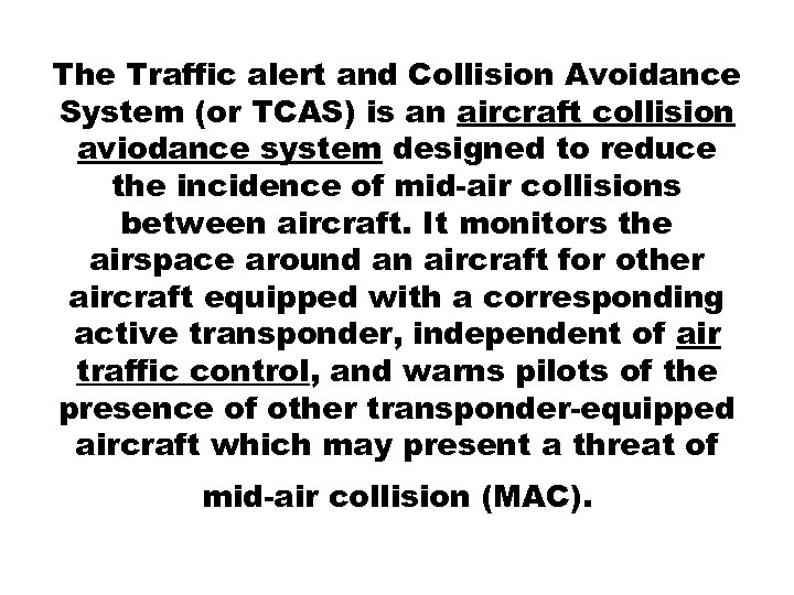 The Traffic alert and Collision Avoidance System (or TCAS) is an aircraft collision aviodance
