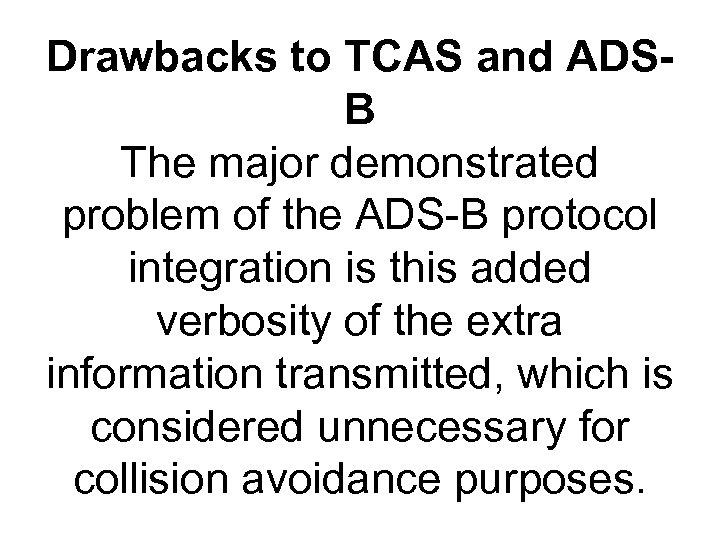 Drawbacks to TCAS and ADSB The major demonstrated problem of the ADS-B protocol integration
