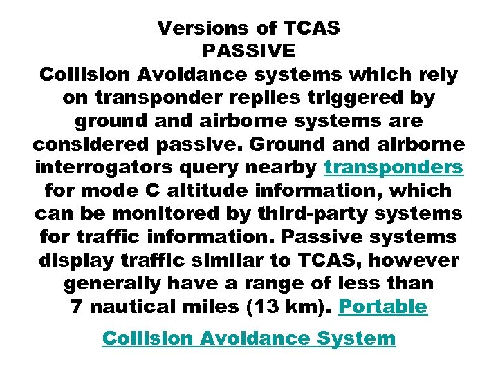 Versions of TCAS PASSIVE Collision Avoidance systems which rely on transponder replies triggered by