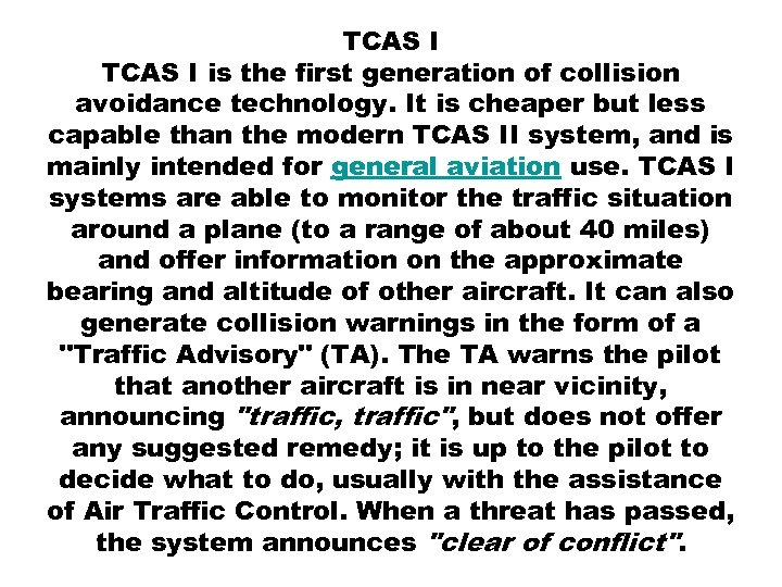 TCAS I is the first generation of collision avoidance technology. It is cheaper but