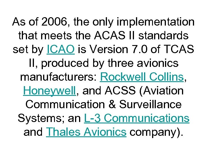 As of 2006, the only implementation that meets the ACAS II standards set by