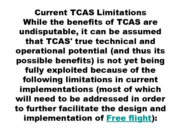 Current TCAS Limitations While the benefits of TCAS are undisputable, it can be assumed