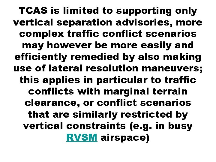 TCAS is limited to supporting only vertical separation advisories, more complex traffic conflict scenarios