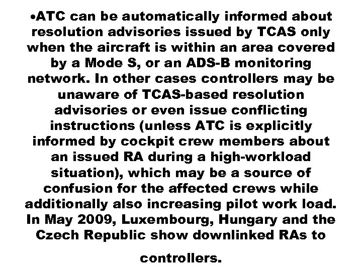 ATC can be automatically informed about resolution advisories issued by TCAS only when