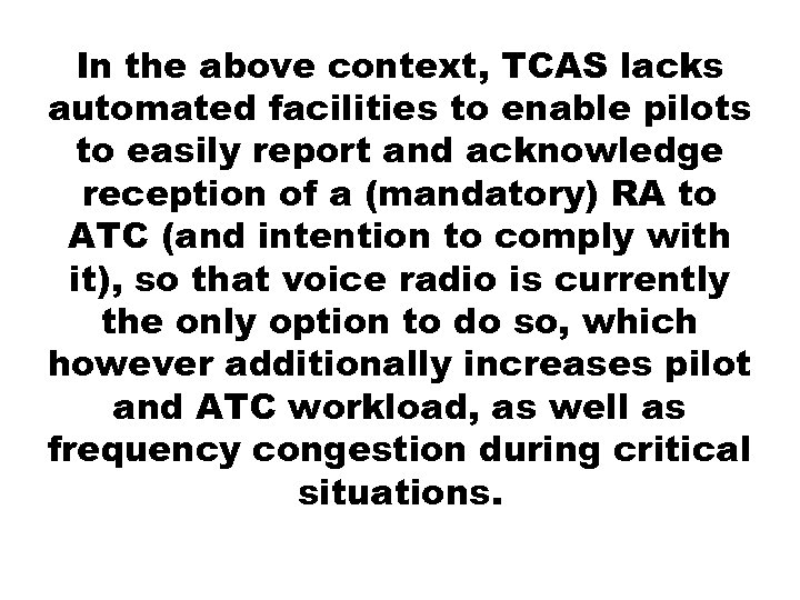 In the above context, TCAS lacks automated facilities to enable pilots to easily report