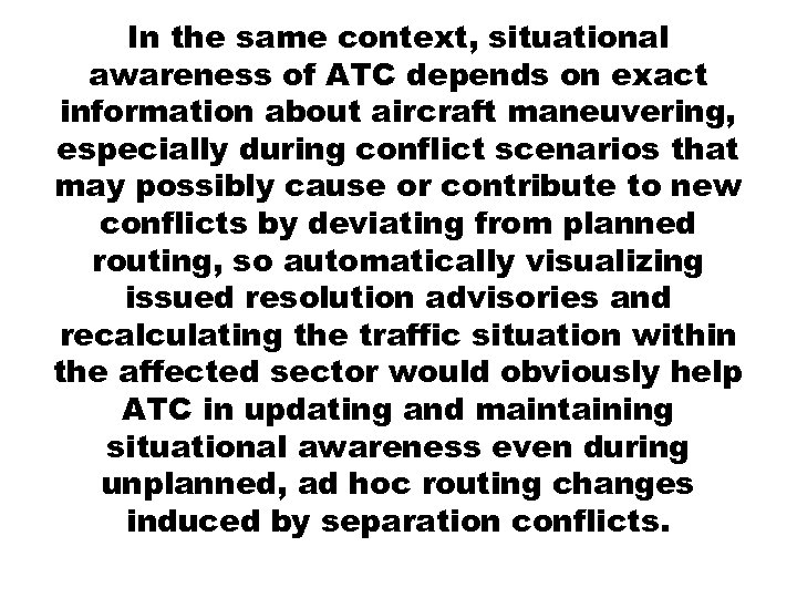In the same context, situational awareness of ATC depends on exact information about aircraft