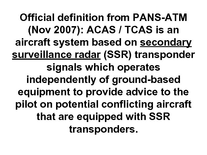 Official definition from PANS-ATM (Nov 2007): ACAS / TCAS is an aircraft system based