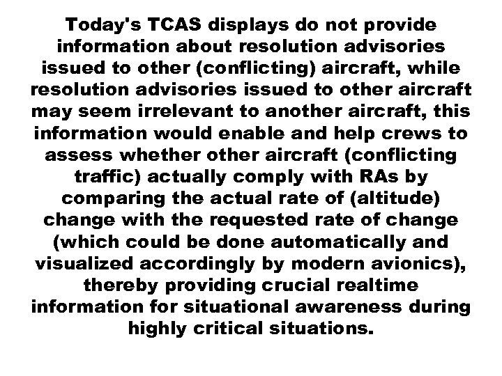 Today's TCAS displays do not provide information about resolution advisories issued to other (conflicting)
