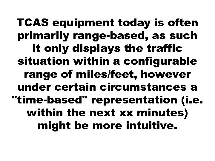 TCAS equipment today is often primarily range-based, as such it only displays the traffic