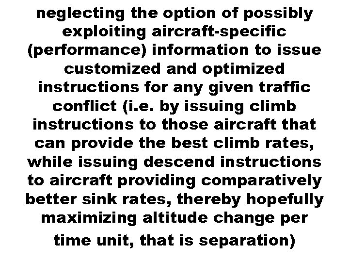 neglecting the option of possibly exploiting aircraft-specific (performance) information to issue customized and optimized