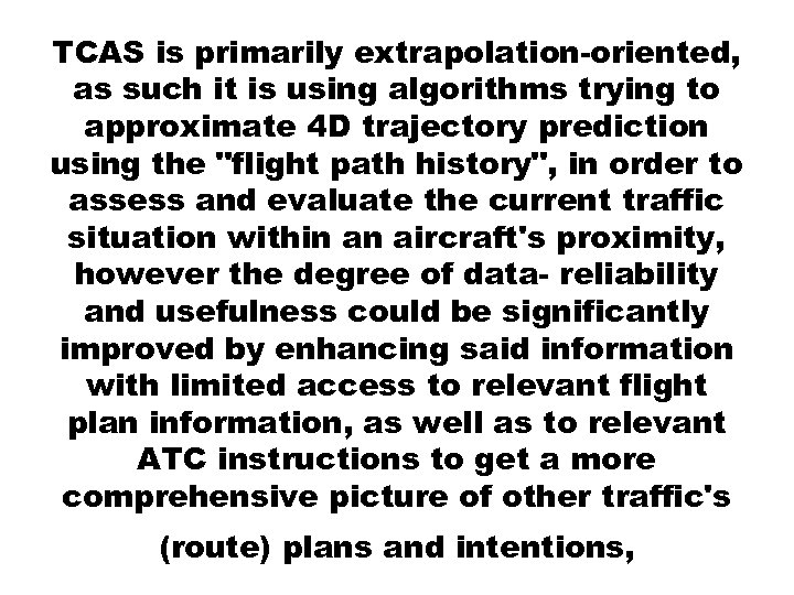 TCAS is primarily extrapolation-oriented, as such it is using algorithms trying to approximate 4