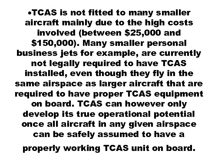 TCAS is not fitted to many smaller aircraft mainly due to the high