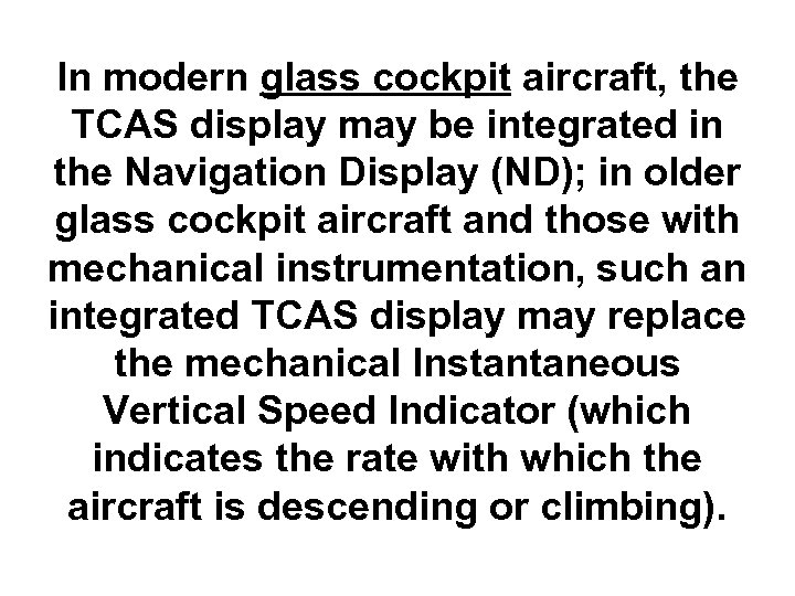 In modern glass cockpit aircraft, the TCAS display may be integrated in the Navigation