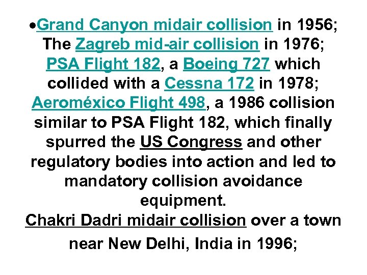 Grand Canyon midair collision in 1956; The Zagreb mid-air collision in 1976; PSA