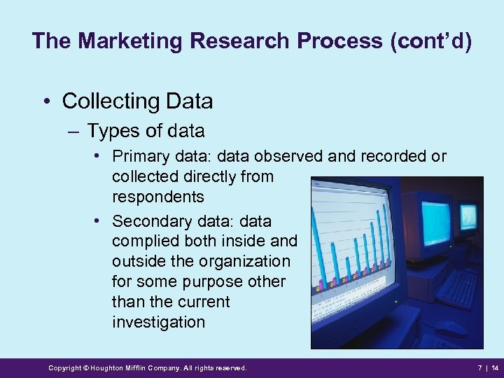 The Marketing Research Process (cont'd) • Collecting Data – Types of data • Primary