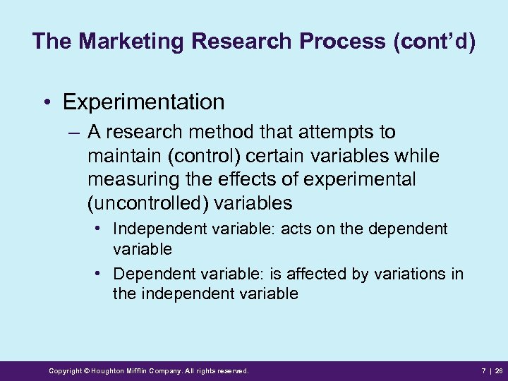 The Marketing Research Process (cont'd) • Experimentation – A research method that attempts to