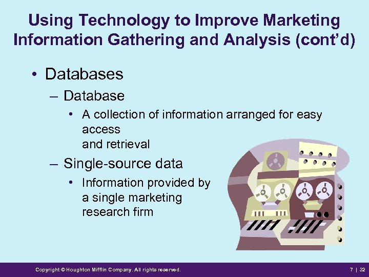 Using Technology to Improve Marketing Information Gathering and Analysis (cont'd) • Databases – Database