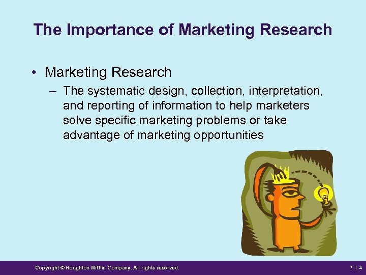 The Importance of Marketing Research • Marketing Research – The systematic design, collection, interpretation,