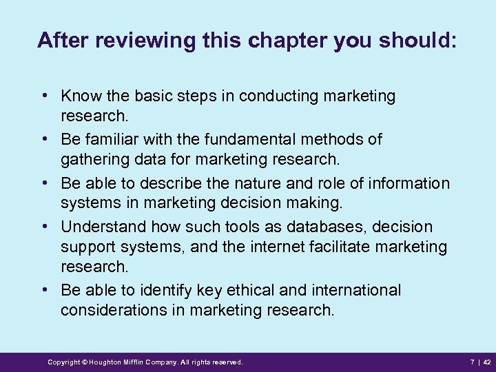 After reviewing this chapter you should: • Know the basic steps in conducting marketing