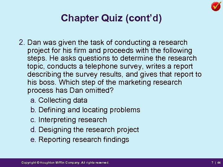 Chapter Quiz (cont'd) 2. Dan was given the task of conducting a research project