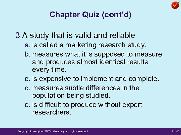 Chapter Quiz (cont'd) 3. A study that is valid and reliable a. is called