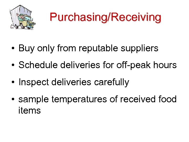 Purchasing/Receiving • Buy only from reputable suppliers • Schedule deliveries for off-peak hours •