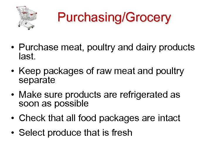 Purchasing/Grocery • Purchase meat, poultry and dairy products last. • Keep packages of raw