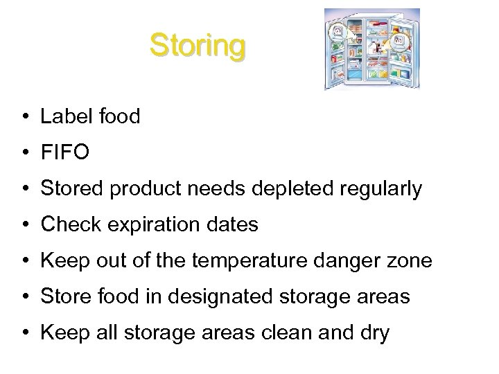 Storing • Label food • FIFO • Stored product needs depleted regularly • Check