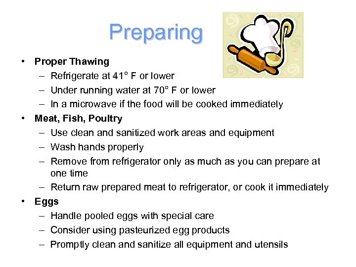 Preparing • Proper Thawing – Refrigerate at 41° F or lower – Under running