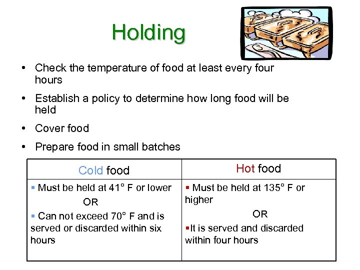 Holding • Check the temperature of food at least every four hours • Establish