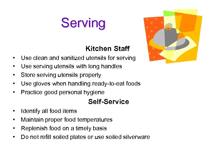 Serving Kitchen Staff • • • Use clean and sanitized utensils for serving Use