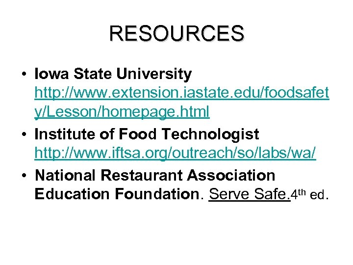 RESOURCES • Iowa State University http: //www. extension. iastate. edu/foodsafet y/Lesson/homepage. html • Institute