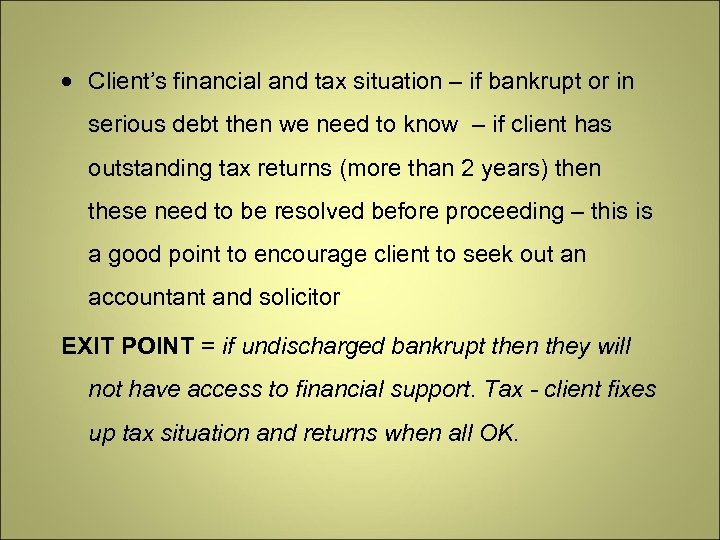 Client's financial and tax situation – if bankrupt or in serious debt then