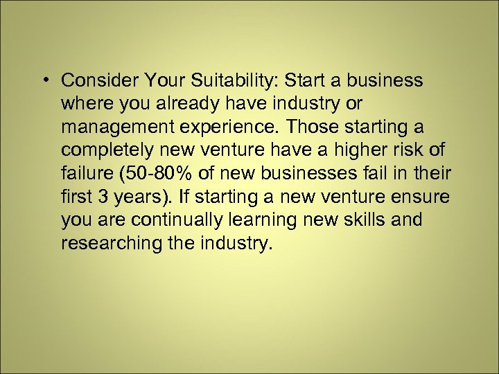 • Consider Your Suitability: Start a business where you already have industry or