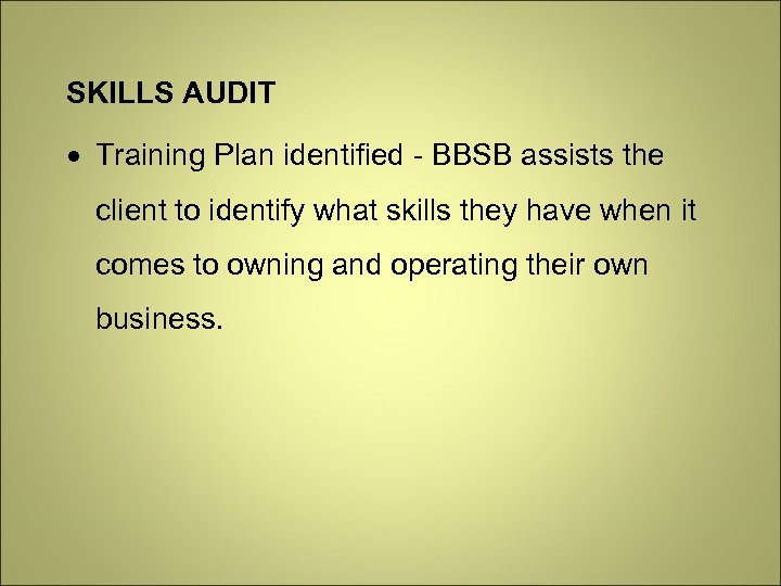 SKILLS AUDIT Training Plan identified - BBSB assists the client to identify what skills