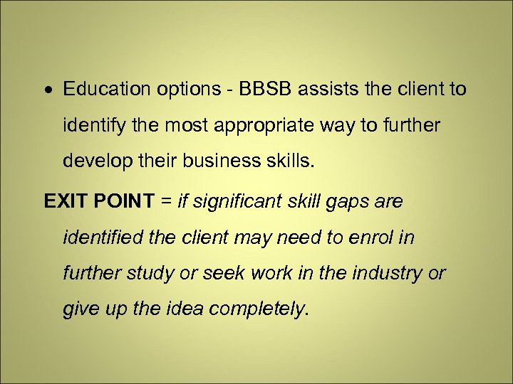 Education options - BBSB assists the client to identify the most appropriate way