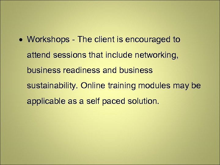 Workshops - The client is encouraged to attend sessions that include networking, business