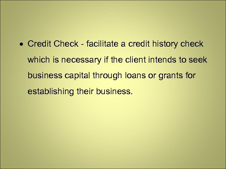 Credit Check - facilitate a credit history check which is necessary if the