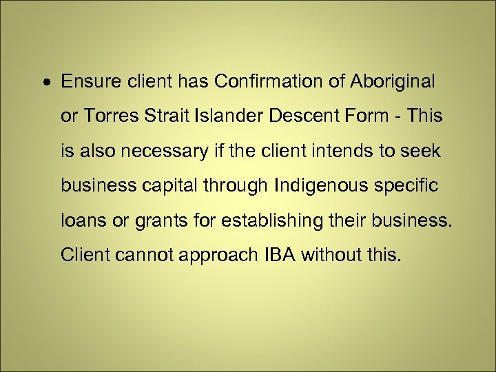 Ensure client has Confirmation of Aboriginal or Torres Strait Islander Descent Form -