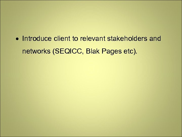 Introduce client to relevant stakeholders and networks (SEQICC, Blak Pages etc).