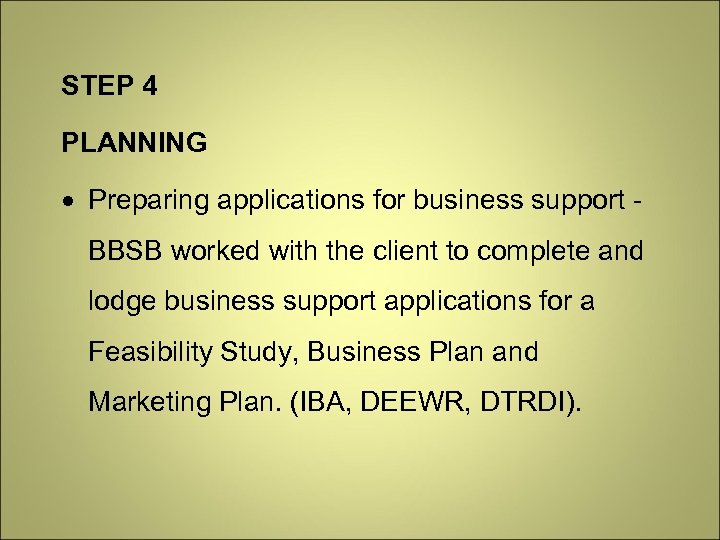 STEP 4 PLANNING Preparing applications for business support BBSB worked with the client to