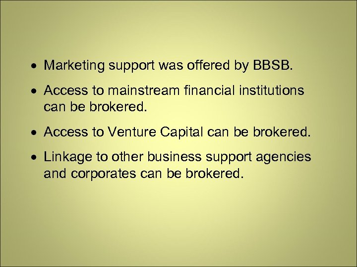 Marketing support was offered by BBSB. Access to mainstream financial institutions can be