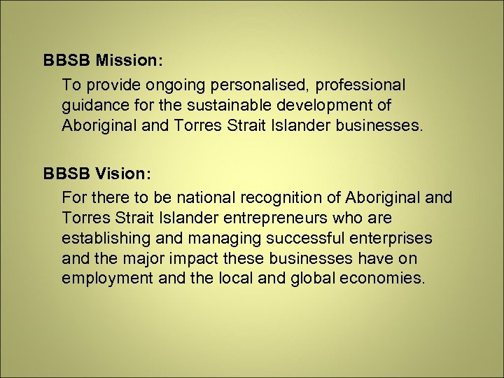 BBSB Mission: To provide ongoing personalised, professional guidance for the sustainable development of Aboriginal